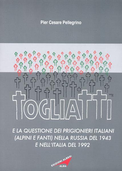 Togliatti e la questione dei prigionieri italiani (alpini e fanti) nella russia del 1943 e nell'italia del 1992
