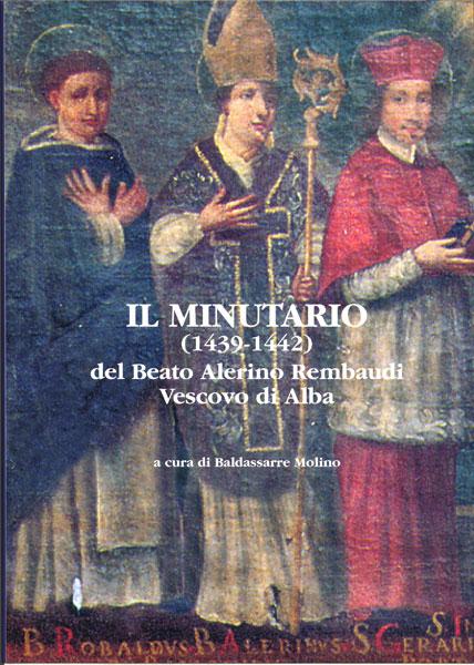 IL MINUTARIO (1439-1442) DEL BEATO ALERINO REMBAUDI VESCOVO DI ALBA